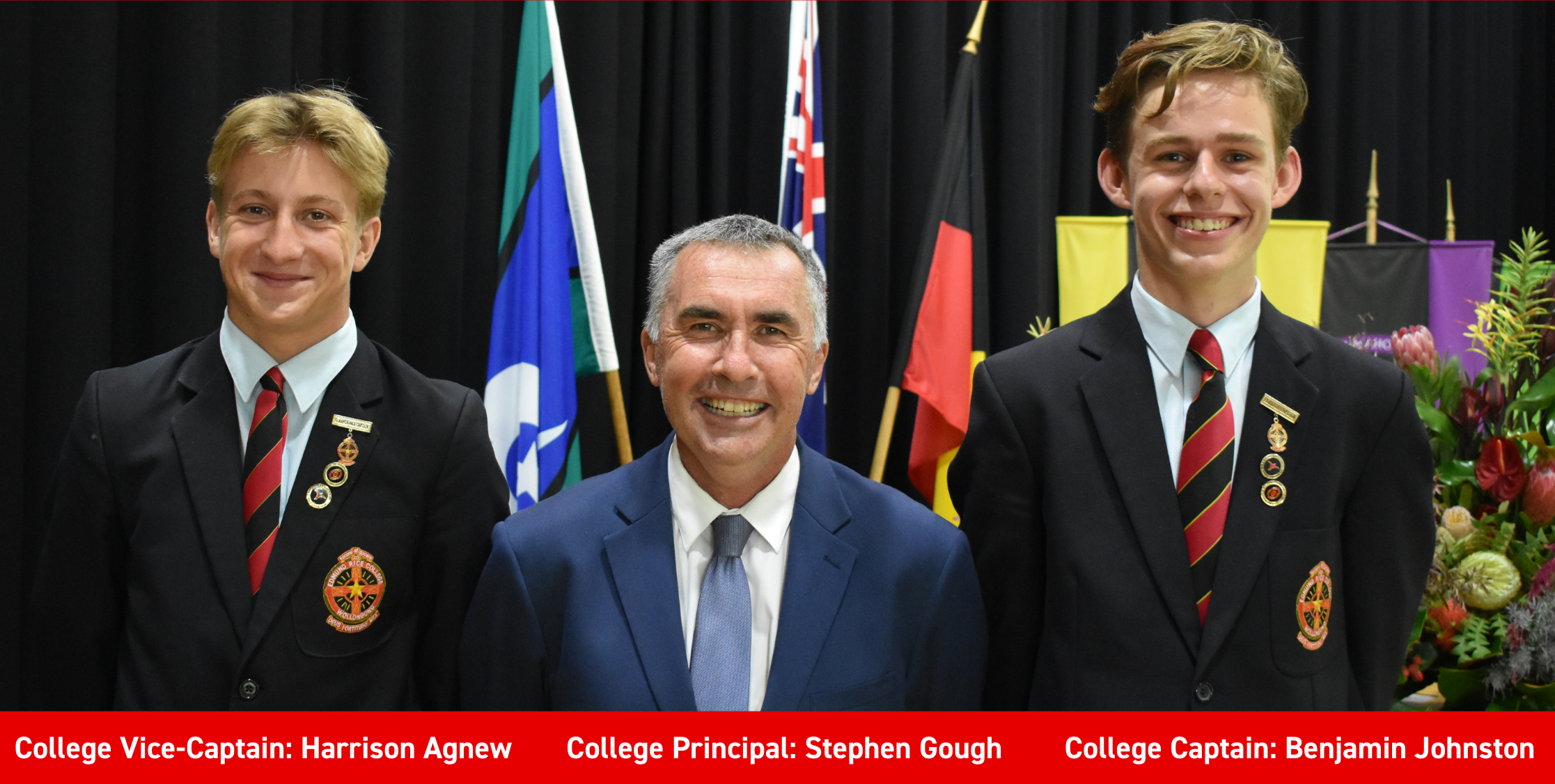 College Vice-Captain_ Harrison Agnew College Principal_ Stephen Gough College Captain_ Benjamin Johnston